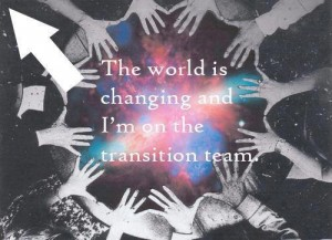 The world is changing and I'm on the transition team